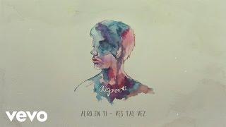 Ves Tal Vez - Algo En Ti (Lyric Video)