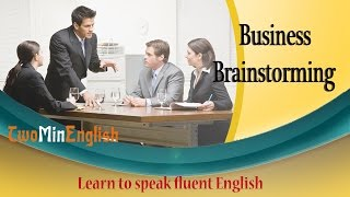 Are you full of business ideas and unable to express them to others? Language can be the biggest hindrance in success in the business world. You need to be quick and spontaneous with your thoughts and words if you really want to get the deal. Brainstorming is an essential part of business. When you brainstorm, you try and look for innovative solutions and ideas that can help you do things better. You can brainstorm alone with someone else or even in a group.In this lesson, let's listen to some conversations about brainstorming. Let's try and learn some phrases and vocabulary that'll help us express ourselves when we need to brainstorm.The sentences with the key phrases are highlighted at the end of the video. Practice all the phrases at the end to build your fluency in the subject matter. Great fresh English lessons daily! Subscribe to our Youtube channel.Don't forget to connect with us on Facebookhttp://facebook.com/twominenglish