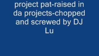 project pat - raised in da projects chopped and screwed by DJ Lu