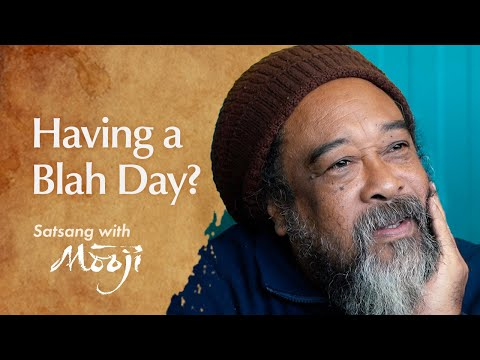 "Mooji Video: How to Deal With a ""Blah"" Day"