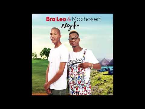 Bra Leo & MaXhoseni - Ngeke