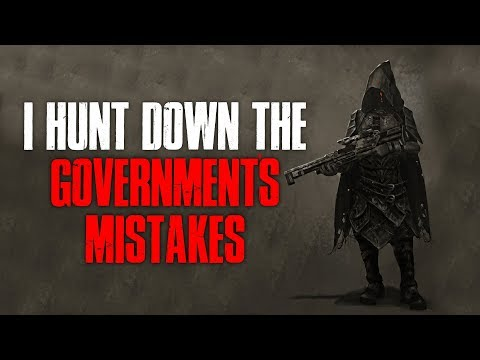 """I Hunt Down The Government's Mistakes"" Creepypasta"