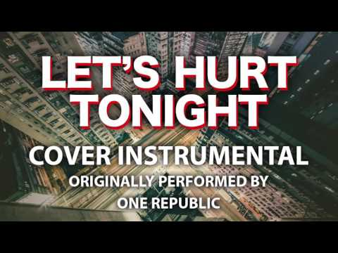 Let's Hurt Tonight (Cover Instrumental) [In the Style of One Republic]