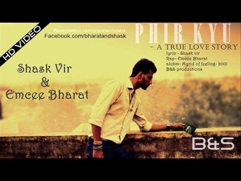 phir kyu-  A true love story by B&S (shask vir and emcee bharat)