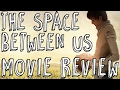 The Space Between Us - Movie Review