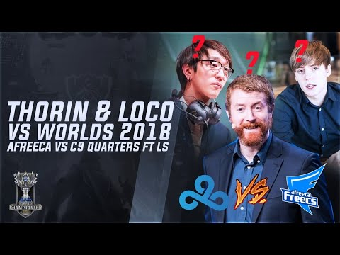 Thorin & Loco VS Worlds 2018 - AF vs C9 Feat. LS