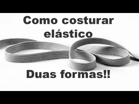 Como costurar ELÁSTICO - Duas formas!!