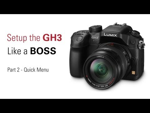 How To Set Up Your Panasonic Lumix GH3 Like a BOSS – Part II:  Quick Menus