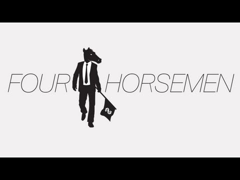 four - FOUR HORSEMEN is an award winning independent feature documentary which lifts the lid on how the world really works. As we will never return to 'business as ...