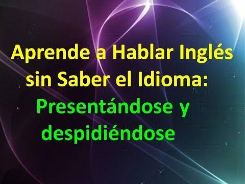 Video Aprende a Hablar Inglés sin Saber el Idioma (presentándose y despidiéndose) download in MP3, 3GP, MP4, WEBM, AVI, FLV January 2017