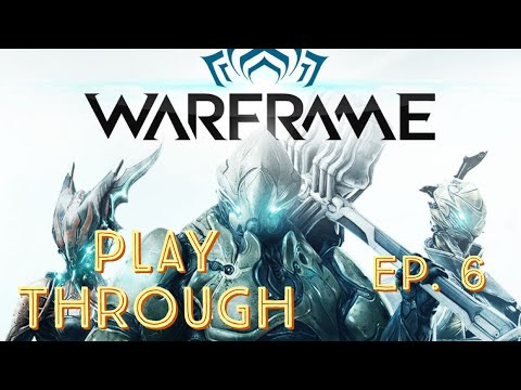 Warframe: First Play Through [Part 6]