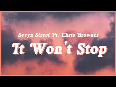 Sevyn Streeter - It Won't Stop ft Chris Brown (Lyrics)Baby hop in my ride oh its hot as hell outside