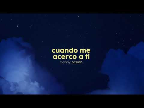 Danny Ocean _ Cuando Me Acerco A Ti