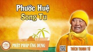 Phước Huệ Song Tu - Thầy Thích Thanh Từ