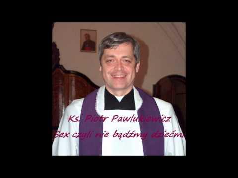 Ks. Piotr Pawlukiewicz - Seks czyli nie bądźmy dziećmi