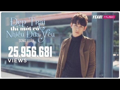 MV Đẹp Trai Thì Mới Có Nhiều Đứa Yêu - Song Luân