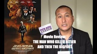 My Review of 'THE MAN WHO KILLED HITLER AND THEN THE BIGFOOT' Movie | Long-Winded and Pointless