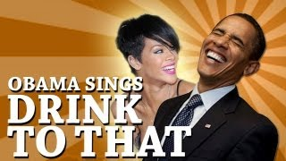 Barack Obama Singing Drink to That by Rihanna [OFFICIAL] - YouTube