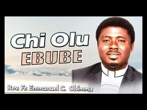 Rev. Fr. Emmanuel C. Obimma(EBUBE MUONSO) - Chi Olu Ebube - Nigerian Gospel Music