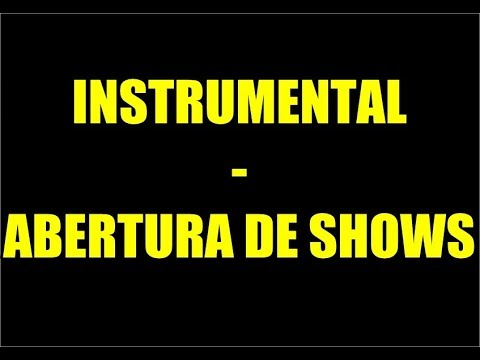 INSTRUMENTAL PARA ABERTURA DE SHOWS