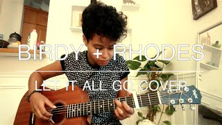Birdy + Rhodes -  Let It All Go (Cover)