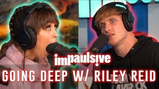 GOING DEEP WITH RILEY REID - IMPAULSIVE EP. 8
