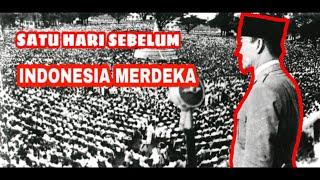DETIK DETIK MENJELANG HARI PEMBACAAN NASKAH PROKLAMASI OLEH SOEKARNO. Indonesia Sebelum Merdeka.