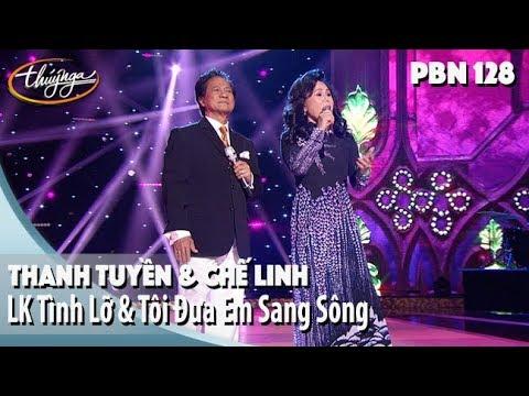 PBN 128 | Thanh Tuyền & Chế Linh - LK Tình Lỡ & Tôi Đưa Em Sang Sông - Thời lượng: 6 phút và 14 giây.