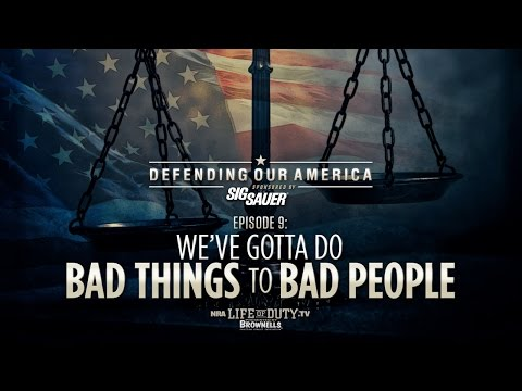 NRA Life of Duty Defending Our America | Ep. 9: We've Gotta Do Bad Things to Bad People