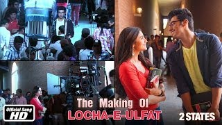 Locha-E-Ulfat - Making of Song - 2 States - Arjun Kapoor & Alia Bhatt