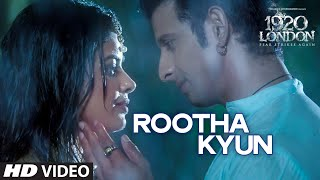 Rootha Kyun Video Song 1920 LONDON Sharman Joshi Meera Chopra