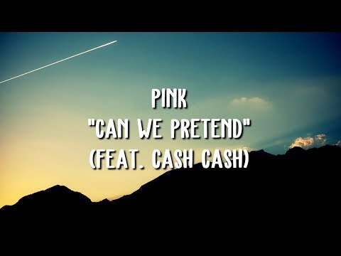 P!nk - Can We Pretend ft. Cash Cash (Lyric Video)