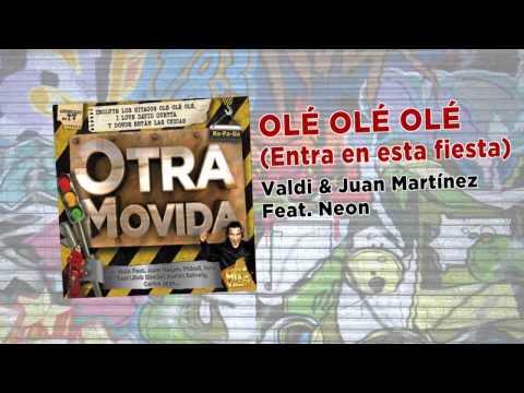 VALDI & JUAN MARTÍNEZ Feat. NEON - Olé Olé Olé (Entra en esta fiesta)