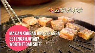 MAKAN KOREAN BBQ SEHARGA SETENGAH JUTA! WORTH IT GAK SIH?!