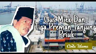 Video Gus Miek dan Tiga Preman Tanjung Priok MP3, 3GP, MP4, WEBM, AVI, FLV Februari 2019