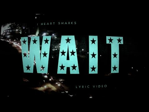 I Heart Sharks - Wait [Lyric Video]