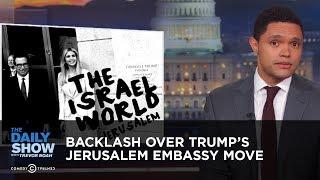 Video Backlash Over Trump's Jerusalem Embassy Move | The Daily Show MP3, 3GP, MP4, WEBM, AVI, FLV Mei 2018