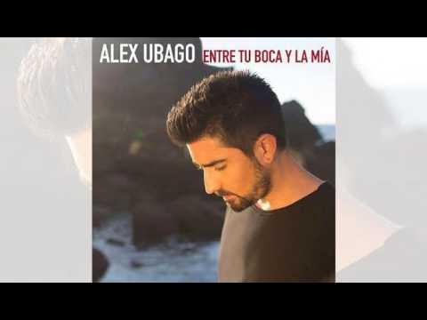 Letra Entre Tu Boca y la Mia Alex Ubago