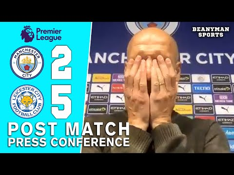 Man City 2-5 Leicester - Pep Guardiola - Post Match Press Conference