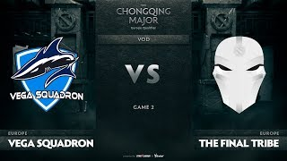 Vega Squadron vs The Final Tribe, Game 2, EU Qualifiers The Chongqing Major