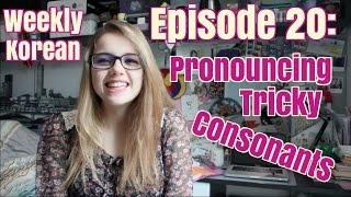 Episode 20: Pronouncing Tricky Consonants!