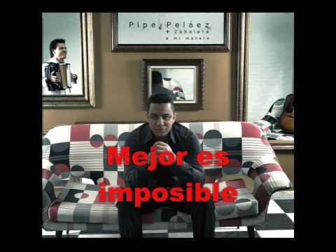 Mejor Es Imposible Felipe Pelaez