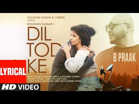 B Praak: Dil Tod Ke Lyrical | Rochak Kohli , Manoj M |Abhishek S, Kaashish V | Bhushan Kumar