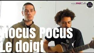 """Hocus Pocus """"Le Doigt"""" acoustique"""