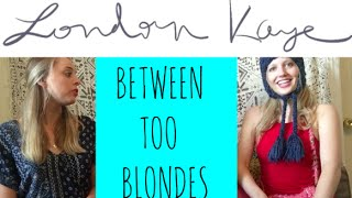 London Kaye On Between Too Blondes