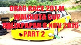 Walikota Cup Drag Race 201 meter Balikpapan 6 Nov 2016 - part 2 Video