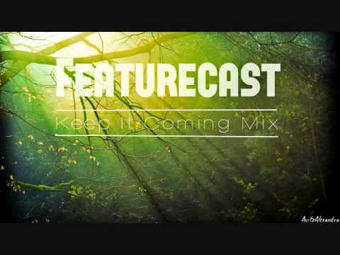 Featurecast - Keep It Coming Mix