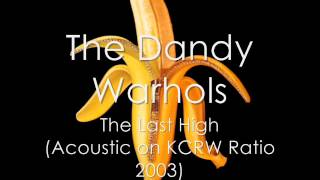 The Dandy Warhols - The Last High (Acoustic)