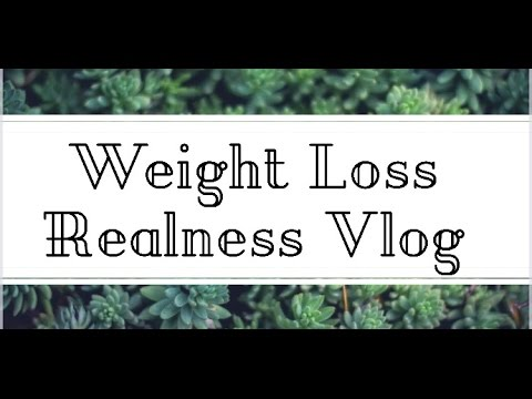 Weight Loss Realness Vlog