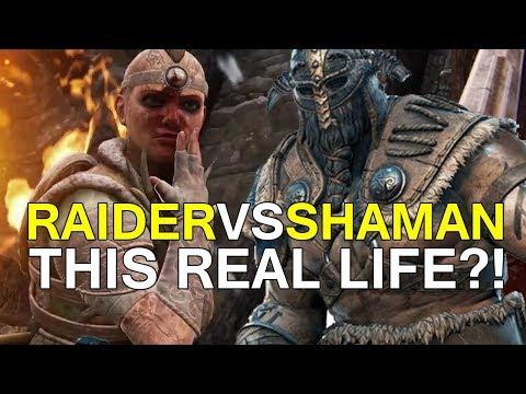 For Honor - RAIDER vs SHAMAN?! THIS REAL LIFE?!